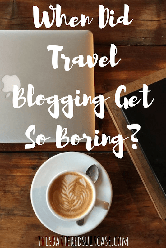 When Did Travel Blogging Get So Boring-
